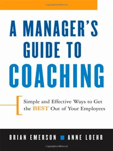 Anne Loehr A Manager's Guide To Coaching Simple And Effective Ways To Get The Best From Yo