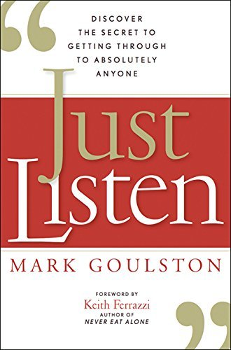 Mark Goulston Just Listen Discover The Secret To Getting Through To Absolut