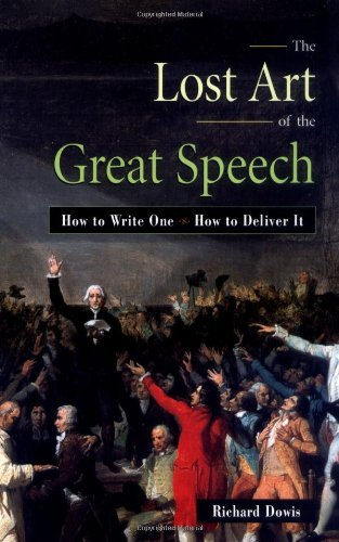Richard Dowis The Lost Art Of The Great Speech How To Write One How To Deliver It
