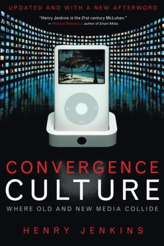 Henry Jenkins Convergence Culture Where Old And New Media Collide Updated