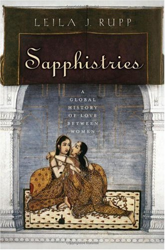 Leila J. Rupp Sapphistries A Global History Of Love Between Women