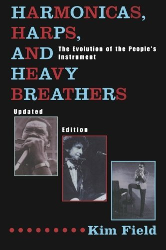 Kim Field Harmonicas Harps And Heavy Breathers The Evolution Of The People's Instrument 0002 Edition;updated