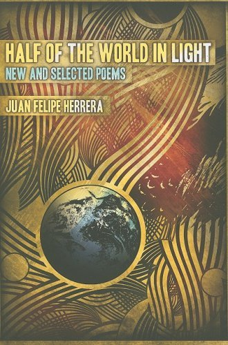 Juan Felipe Herrera Half Of The World In Light New And Selected Poems [with Cd]