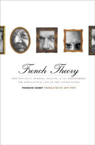 Francois Cusset French Theory How Foucault Derrida Deleuze & Co. Transformed