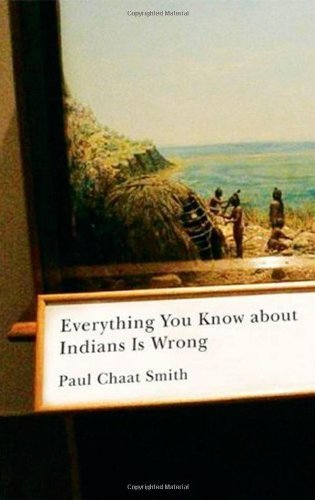 Paul Chaat Smith Everything You Know About Indians Is Wrong