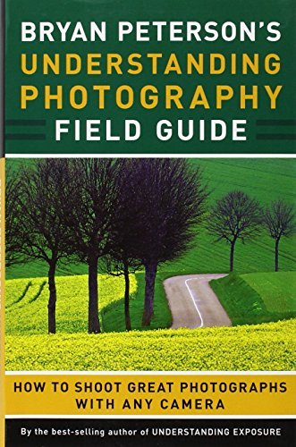 Bryan Peterson Bryan Peterson's Understanding Photography Field G How To Shoot Great Photographs With Any Camera