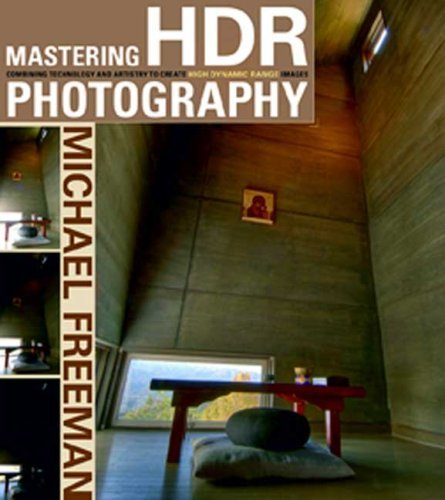 Michael Freeman Mastering Hdr Photography Combining Technology And Artistry To Create High