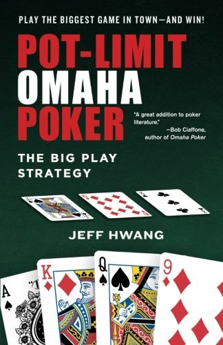 Jeff Hwang Pot Limit Omaha Poker The Big Play Strategy