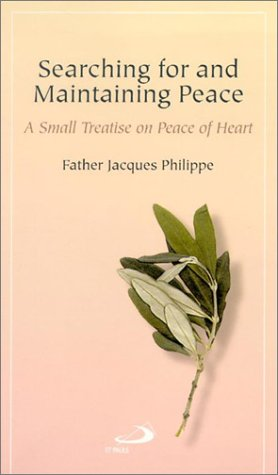Jacques Philippe Searching For And Maintaining Peace A Small Treatise On Peace Of Heart