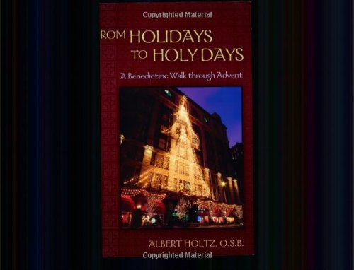 Albert Holtz From Holidays To Holy Days A Benedictine Walk Through Advent