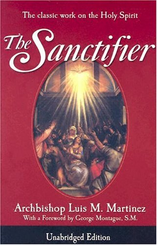 Luis M. Martinez The Sanctifier The Classic Work On The Holy Spirit