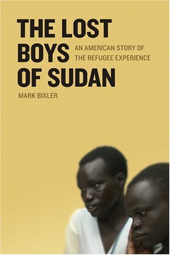 Mark Bixler The Lost Boys Of Sudan An American Story Of The Refugee Experience Revised
