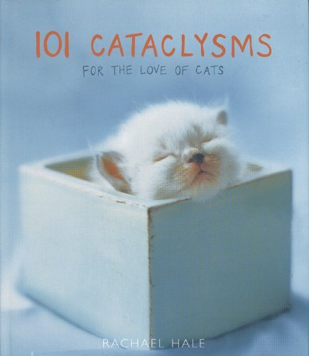 Rachael Hale 101 Cataclysms For The Love Of Cats