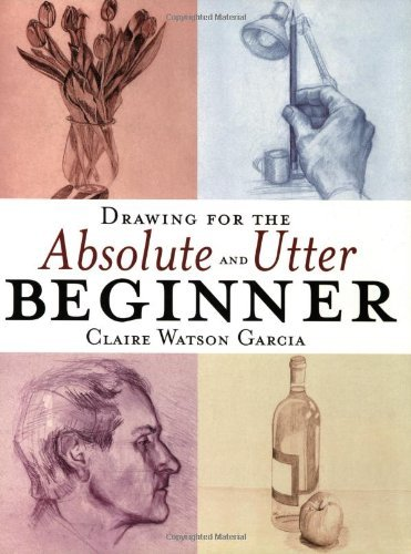 Claire Watson Garcia Drawing For The Absolute And Utter Beginner