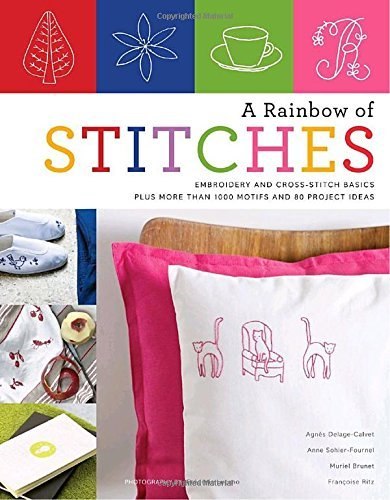 Agnes Delage Calvet A Rainbow Of Stitches Embroidery And Cross Stitch Basics Plus More Than