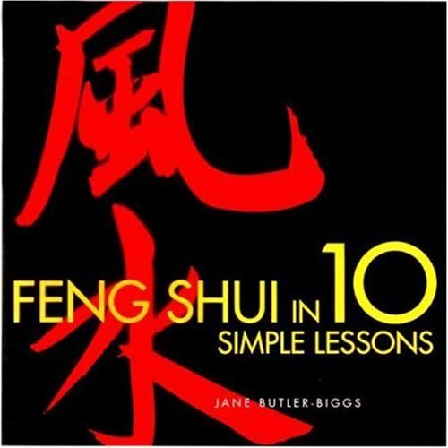Jane Butler Biggs Feng Shui In 10 Simple Lessons