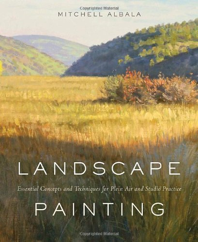 Mitchell Albala Landscape Painting Essential Concepts And Techniques For Plein Air A