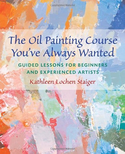 Kathleen Staiger The Oil Painting Course You've Always Wanted Guided Lessons For Beginners & Experienced Artist