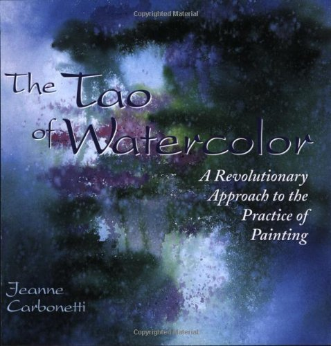 Jeanne Carbonetti Tao Of Watercolor The A Revolutionary Approach To The Practice Of Paint