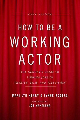 Mari Lyn Henry How To Be A Working Actor The Insider's Guide To Finding Jobs In Theater F 0005 Edition;