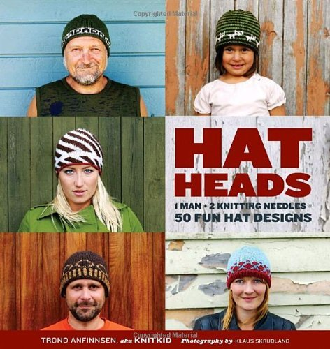 Trond Anfinnsen Hatheads 1 Man + 2 Knitting Needles = 50 Fun Hat Designs