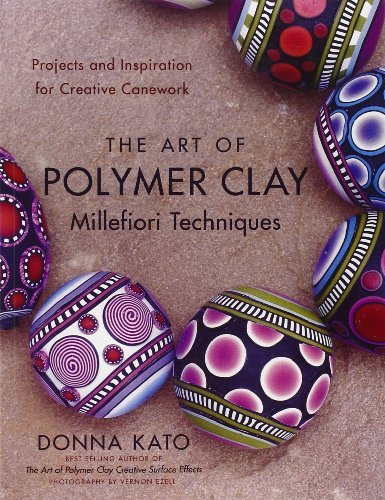 Donna Kato The Art Of Polymer Clay Millefiori Techniques Projects And Inspiration For Creative Canework