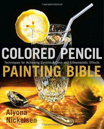 Alyona Nickelsen Colored Pencil Painting Bible Techniques For Achieving Luminous Color And Ultra