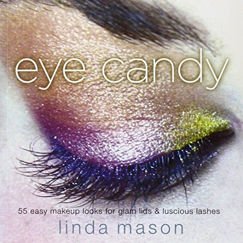 Linda Mason Eye Candy 55 Easy Makeup Looks For Glam Lids And Luscious L