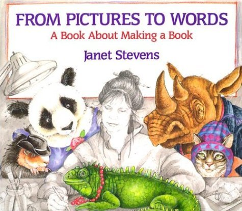 Janet Stevens From Pictures To Words A Book About Making A Book