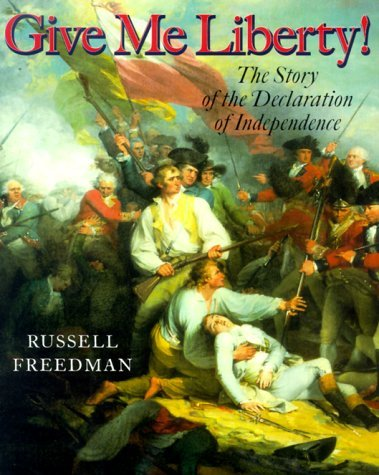 Russell Freedman Give Me Liberty! The Story Of The Declaration Of Independence