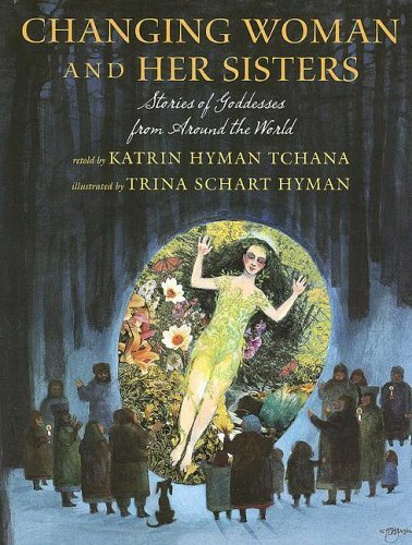 Katrin Hyman Tchana Changing Woman And Her Sisters Stories Of Goddesses From Around The World