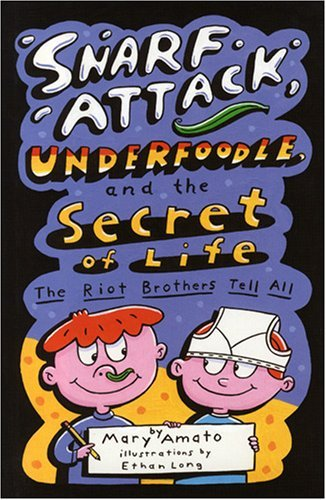 Mary Amato Snarf Attack Underfoodle And The Secret Of Life The Riot Brothers Tell All
