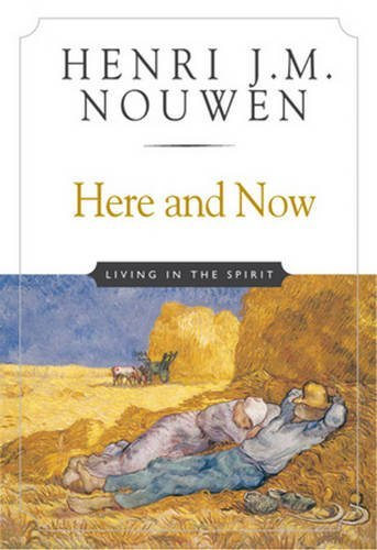 Henri J. M. Nouwen Here And Now Living In The Spirit 0010 Edition;anniversary