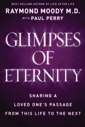 M. D. Moody Glimpses Of Eternity Sharing A Loved One's Passage From This Life To T