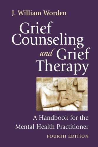 J. William Worden Grief Counseling And Grief Therapy A Handbook For The Mental Health Practitioner 0004 Edition;