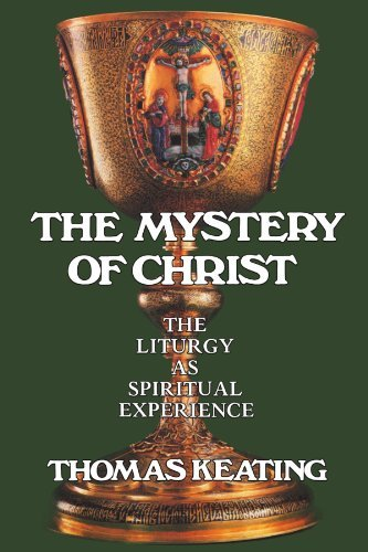 Thomas Keating Mystery Of Christ The Liturgy As Spiritual Experience