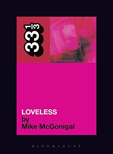 Mcgonigal Mike My Bloody Valentine's Loveless 33 1 3