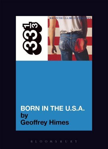 Geoffrey Himes Bruce Springsteen's Born In The Usa 33 1 3