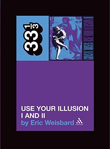 Weisbard Eric Guns N' Roses' Use Your Illusion I & Ii 33 1 3