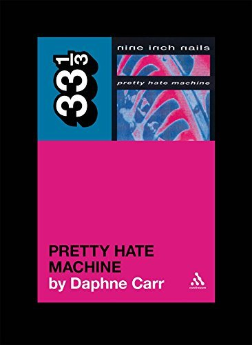 Daphne Carr Nine Inch Nails' Pretty Hate Machine 33 1 3