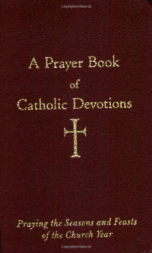 William G. Storey A Prayer Book Of Catholic Devotions Praying The Seasons And Feasts Of The Church Year