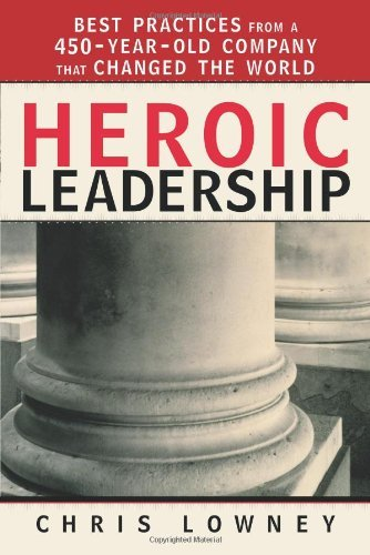 Chris Lowney Heroic Leadership Best Practices From A 450 Year Old Company That C