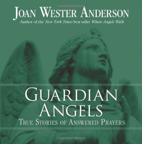 Joan Wester Anderson Guardian Angels True Stories Of Answered Prayers