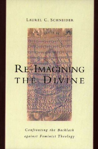 Laurel C. Schneider Re Imagining The Divine Confronting The Backlash