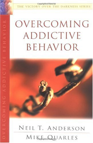 Neil T. Anderson Overcoming Addictive Behavior The Victory Over The Darkness Series Revised