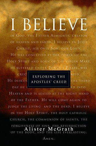 "Alister Mcgrath I Believe"" Exploring The Apostles' Creed"