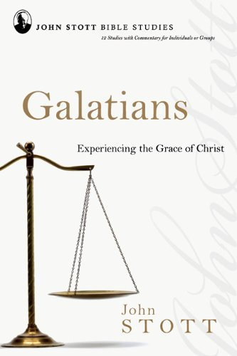 John Stott Galatians Experiencing The Grace Of Christ
