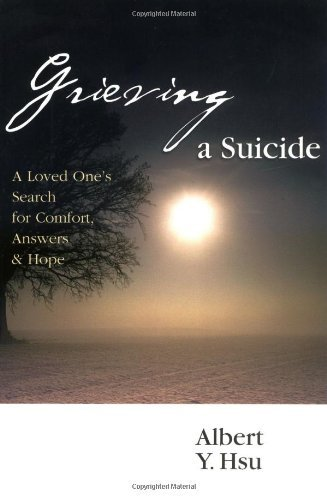 Albert Y. Hsu Grieving A Suicide A Loved One's Search For Comfort Answers Hope