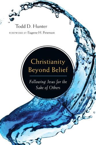 Todd D. Hunter Christianity Beyond Belief Following Jesus For The Sake Of Others