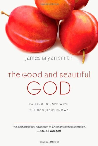 James Bryan Smith The Good And Beautiful God Falling In Love With The God Jesus Knows